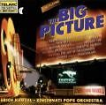 The Big Picture - Cincinnati Pops Orchestra, Erich Kunzel