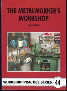 THE METALWORKER'S WORKSHOP, Workshop Practice Series Book 44, NEW model engineer