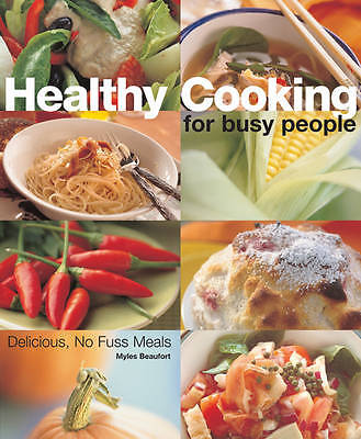 Healthy Cooking for Busy People: The Complete Book of Fast Meals, Beaufort, Myle