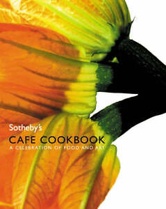 Sotheby's Cafe Cookbook: A Celebration o...