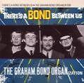 Theres A Bond Between Us von Graham Bond Organization (2009)