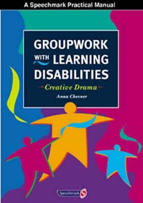 Groupwork with Learning Disabilities: Creative Drama (Practical Activities Manu