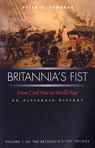 Britannias-Fist-From-Civil-War-to-World-War-An-Alternate-History-by-Peter