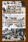Blacks in the Army Air Forces During World War II: The Problems of Race Relations by Alan M Osur (Paperback / softback, 2005)