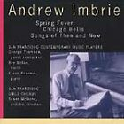 Andrew Imbrie: Spring Fever; Chicago Bells; Songs for Then and Now (CD, Oct-2002, Albany Music Distribution)