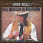 Doc Watson - In Nashville: Good Deal! (VMD 79276)
