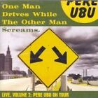 Pere Ubu - One Man Drives While the Other Man Screams (Live Recording, 2006)