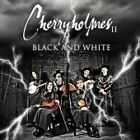 Cherryholmes - II (Black and White, 2007)