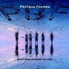 Peatbog Faeries - What Men Deserve to Lose (2007)