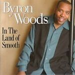 Byron Woods : In The Land Of Smooth CD (2004)