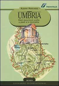 Umbria. Dieci escursioni scelte a piedi e in bicicletta - Guida