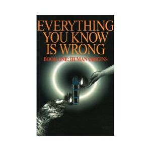 NEW Everything You Know is Wrong: Book 1: Human Origins