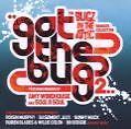 Got The Bug 2 von Bugz In The Attic (2009)