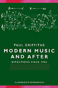 Modern-Music-and-After-Directions-Since-1945-by-Paul-Griffiths-Paperback