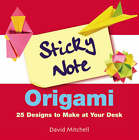 Sticky Note Origami: 25 Designs to Make at Your Desk by David Mitchell (Paperback, 2005)