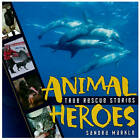 Animal Heroes: True Rescue Stories by Sandra Markle (Hardback, 2009)