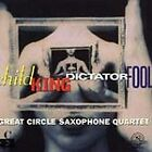 Child King Dictator Fool by Great Circle Saxophone Quartet (CD, Jun-1997, New World Records)