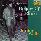 Junior Wells - Better Off with the Blues (2008)