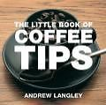 The Little Book of Coffee Tips von Andrew Langley (2005, Taschenbuch)