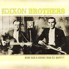 The Dixon Brothers - How Can A Broke Man Be Happy (2003)
