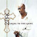 2Pac - Loyal to the Game (Parental Advisory, 2004)