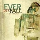 Ever We Fall - We Are But Human (2006)