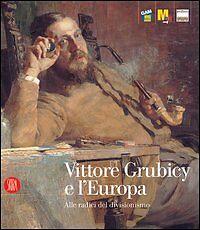 Vittore Grubicy e l'Europa. Alle radici del divisionismo