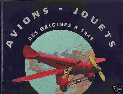 """AVIONS-JOUETS des origines a 1945""  Blechspielzeug-Flugzeuge, LIKE NEW  !"