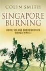 Singapore Burning: Heroism and Surrender in World War II by Colin Smith (Hardback, 2005)