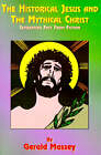 The Historical Jesus and the Mythical Christ: Natural Genesis and Typology of Equinoctial Christolatry by Gerald Massey, Paul Tice (Paperback, 2000)