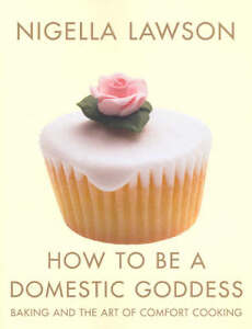 How to be a Domestic Goddess: Baking and...