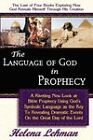 The Language of God in Prophecy, a Dynamic New Look at Bible Prophecy Using God's Symbolic Language as the Key to Understanding Dramatic Core Events on the Day of the Lord by Helena Lehman (Paperback / softback, 2006)