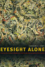 Eyesight Alone: Clement Greenberg's Modernism and the Bureaucratization of the Senses by Caroline A. Jones (Paperback, 2008)