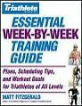 Triathlete Magazine's Essential Week-By-Week Training Guide: Plans, Scheduling Tips, and Workout Goals for Triathletes of All Levels von Matt Fitzgerald (2006, Taschenbuch)