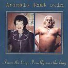 Animals That Swim - I Was The King I Really Was (1999)