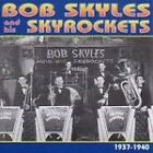 Bob Skyles & His Skyrockets - 1937-1940 (2002)
