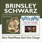 Brinsley Schwarz - Silver Pistol/Please Don't Ever Change (2009)
