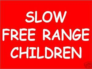 SLOW-FREE-RANGE-CHILDREN-SIGN-NOTICE-WARNING-ROAD