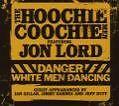 Jon Lord & The Hoochie Coochie Men - Danger: White Men CD + DVD Neu