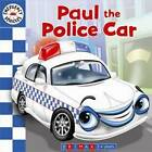 Emergency Vehicles - Paul the Police Car by Five Mile (Board book, 2009)