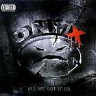 Onyx - All We Got Iz Us (Parental Advisory)
