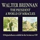 Walter Brennan - President/A World Of Miracles (2006)