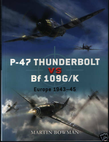 P-47 Thunderbolt vs Bf 109G/K - Europe 1943-45 (Osprey) - New Copy