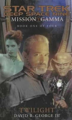 David R. George III, Mission Gamma: Twilight Bk. 1 (Star Trek: Deep Space Nine),