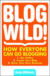 Andy-Wibbels-Blogwild-How-Everyone-Can-Go-Blogging-Book