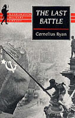 Ryan, Cornelius, The Last Battle: The Fall of Berlin, 1945 (Wordsworth Military