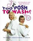 Too Posh to Wash: The Complete Guide to Cleaning Up Your Life by Kim Woodburn, Aggie MacKenzie (Hardback, 2004)