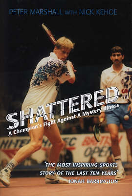 Shattered: A Champion's Fight Against a Mystery Illness, Kehoe, Nick, Marshall,