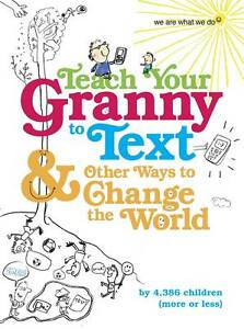 Teach-Your-Granny-to-Text-and-Other-Ways-to-Change-the-World-by-We-Are-What