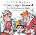 König, Kasper, Krokodil von Peter Hacks (1998, Gebundene Ausgabe)